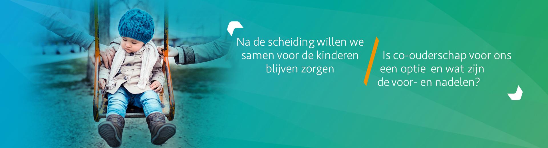 Wat is co-ouderschap? Inclusief test - Scheidingsplanner Hilversum - Bilthoven - Soest - Het Gooi