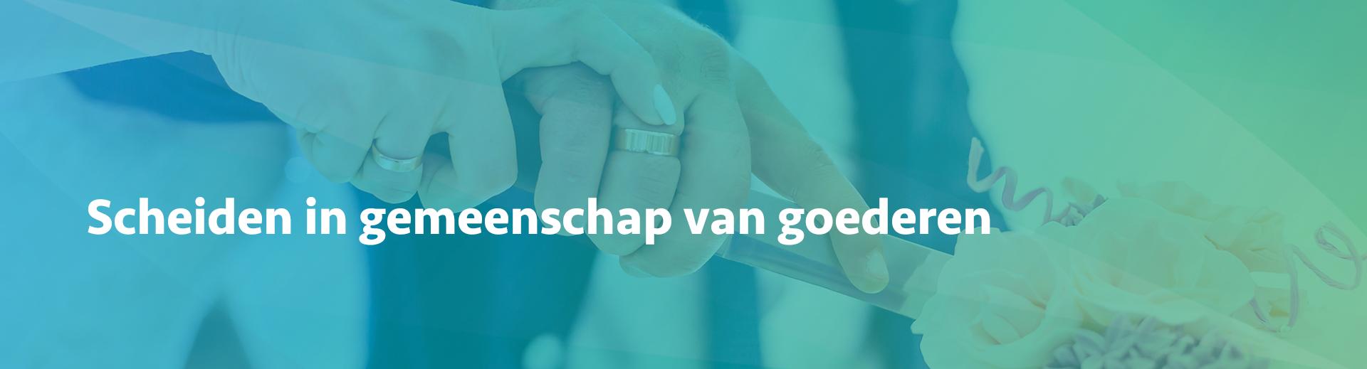 scheiden in gemeenschap van goederen - Scheidingsplanner Hilversum - Bilthoven - Soest - Het Gooi
